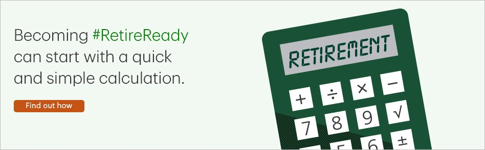 Becoming #RetireReady can start with a quick and simple calculation. Find out how
